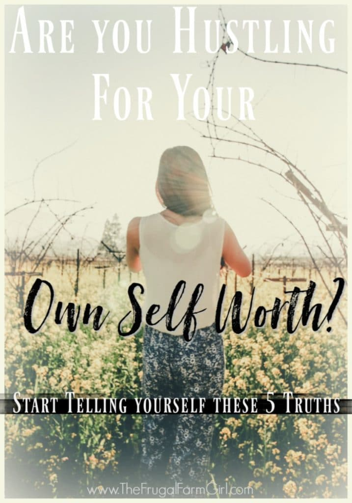 Are you hustling for your self-worth? Are you tired of feeling tired? Wondering when you will catch a break? Start telling yourself these 5 truths right now.