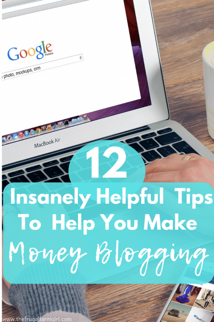 12 Insanely Helpful Tips To Help You make Money Blogging